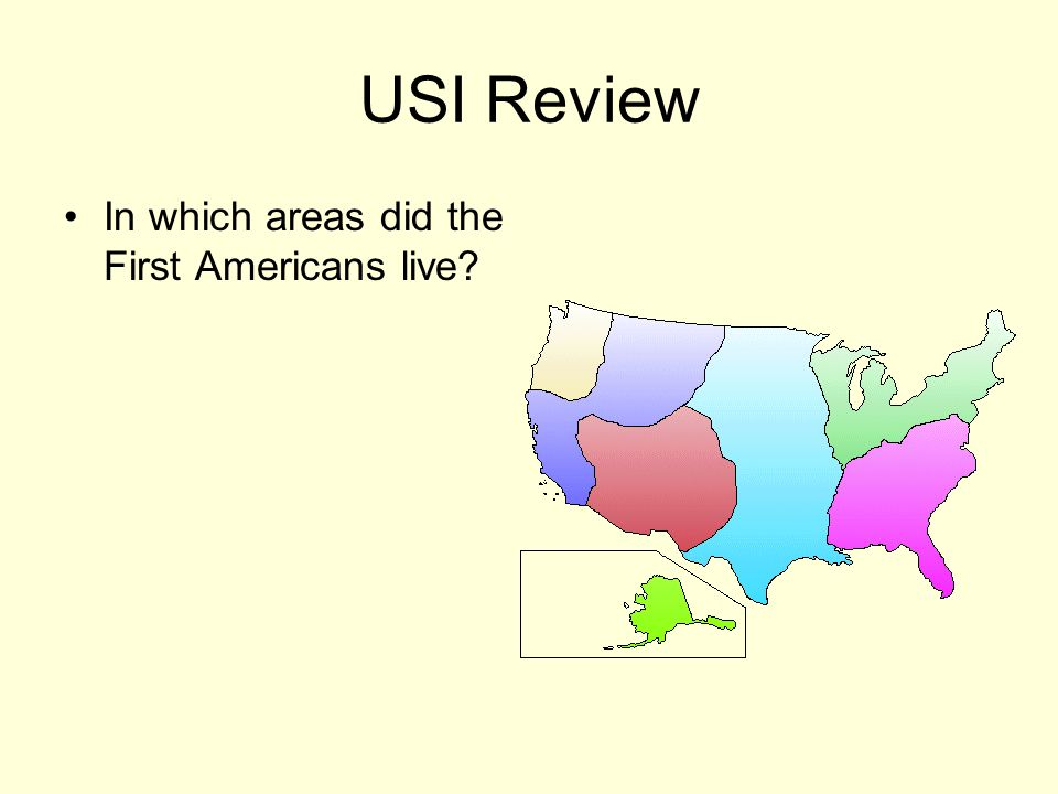 USI Review In which areas did the First Americans live