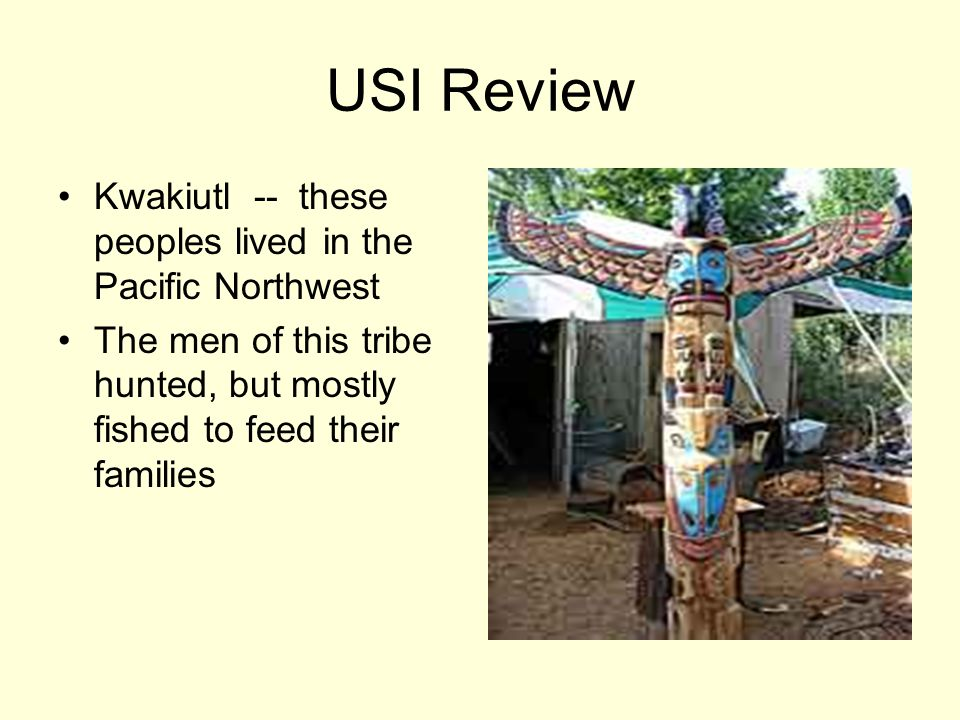 USI Review Kwakiutl -- these peoples lived in the Pacific Northwest