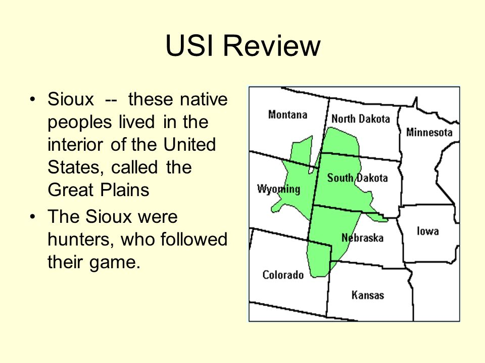 USI Review Sioux -- these native peoples lived in the interior of the United States, called the Great Plains.