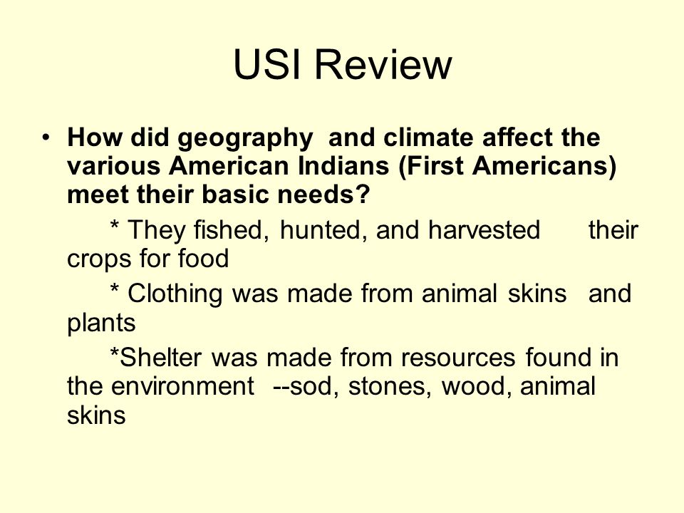 USI Review How did geography and climate affect the various American Indians (First Americans) meet their basic needs