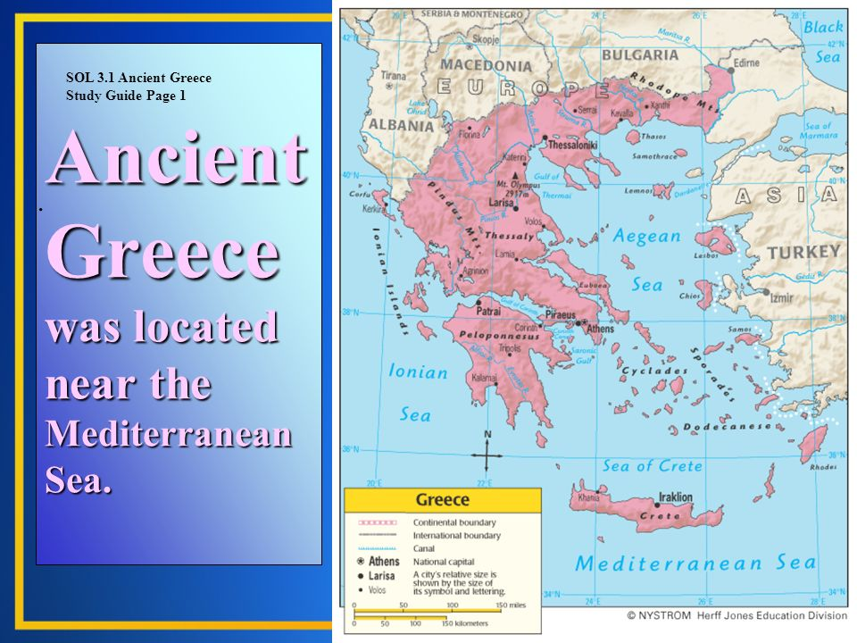 Ancient Greece was located near the Mediterranean Sea.