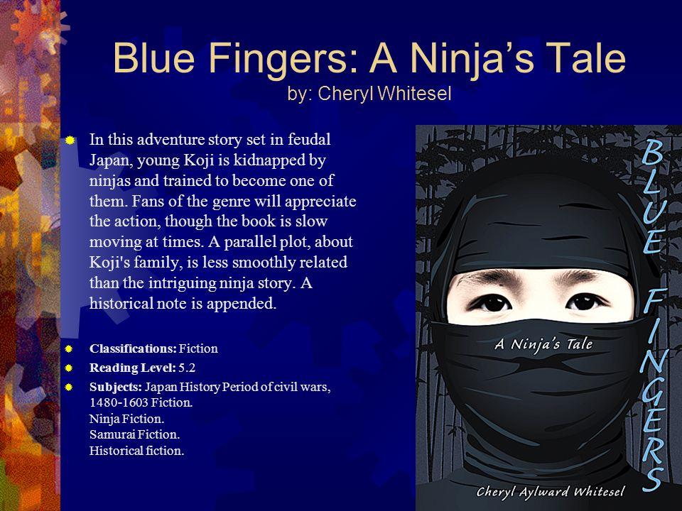 Blue Fingers: A Ninja's Tale by: Cheryl Whitesel