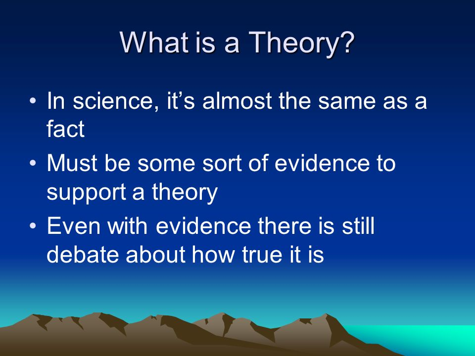 What is a Theory In science, it's almost the same as a fact
