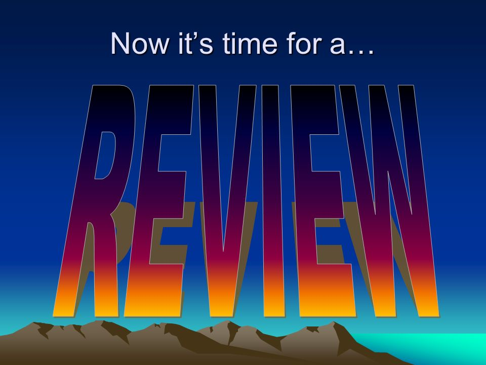 Now it's time for a… REVIEW