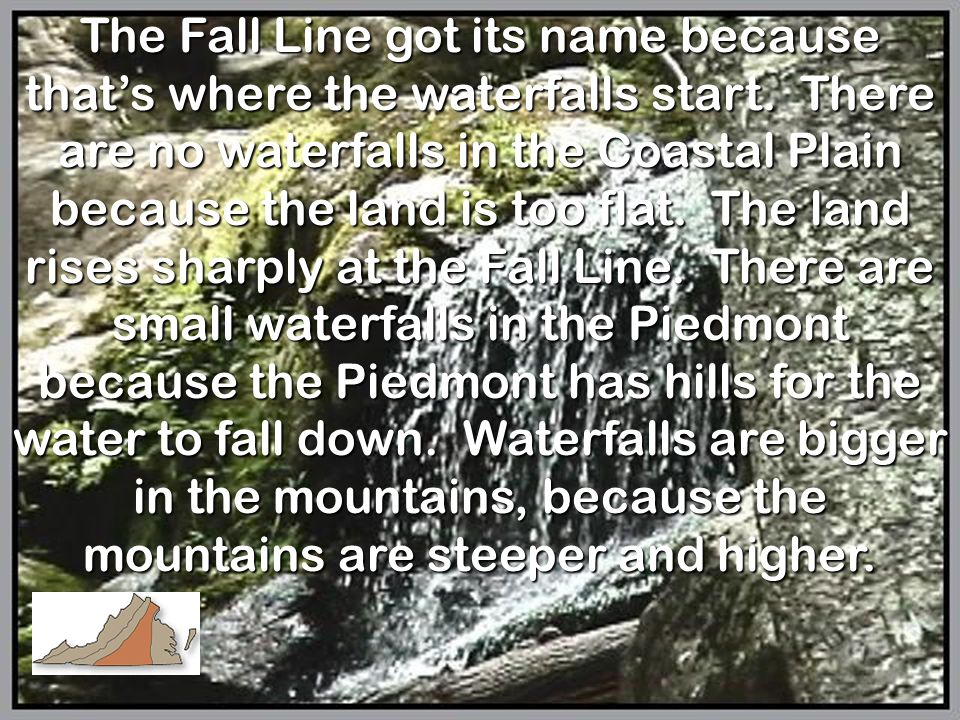 The Fall Line got its name because that's where the waterfalls start