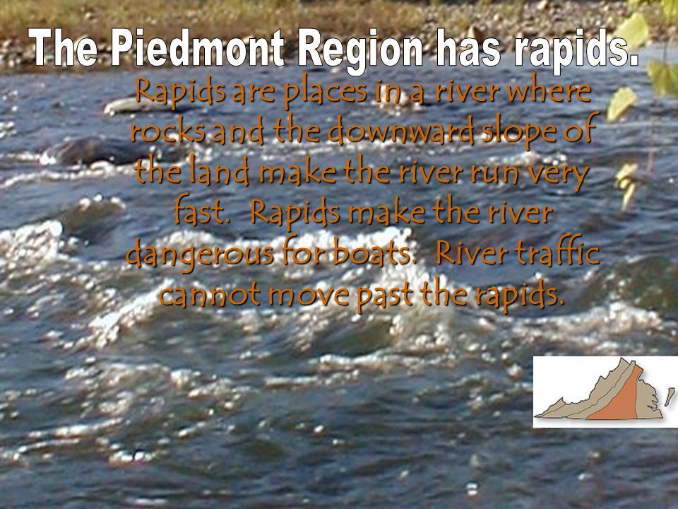 The Piedmont Region has rapids.