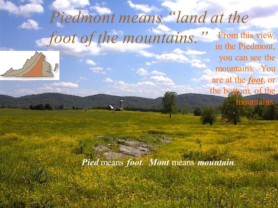 Piedmont means land at the foot of the mountains.