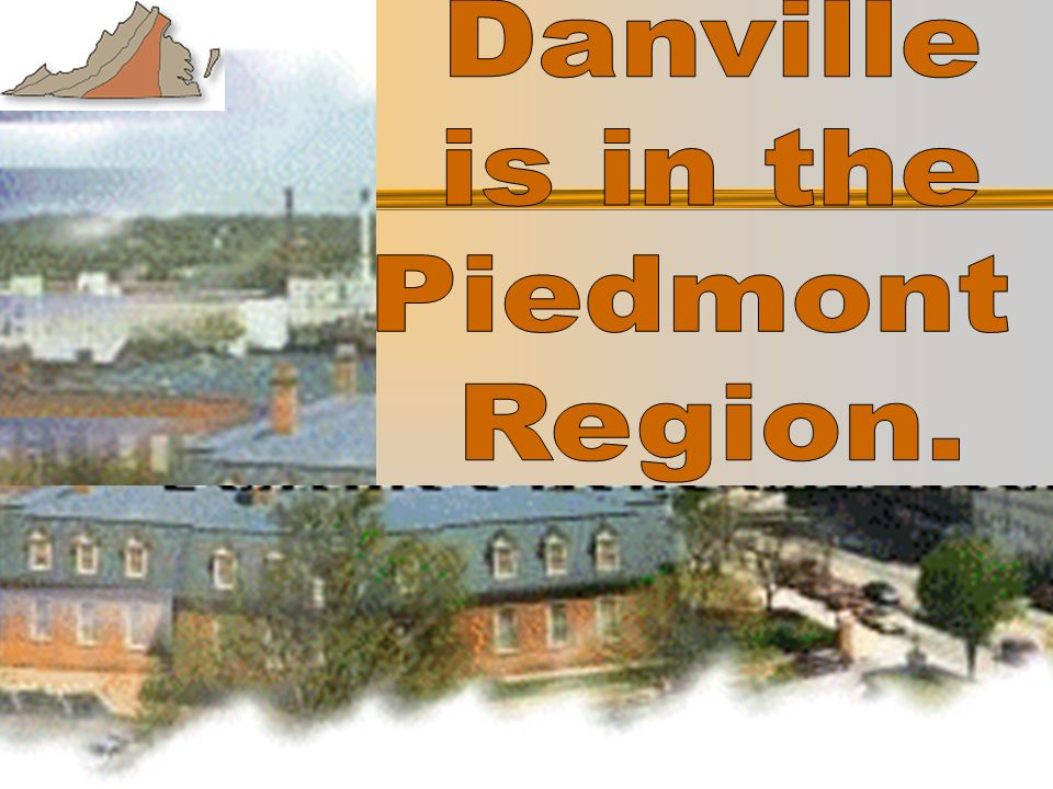Danville is in the Piedmont Region.