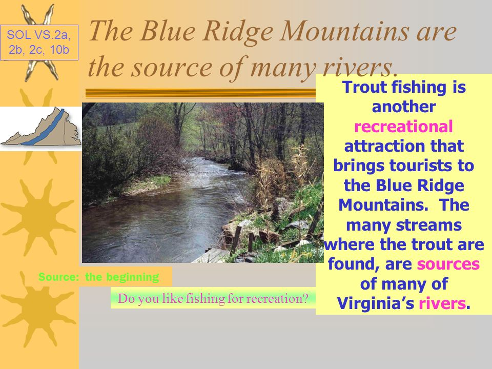 The Blue Ridge Mountains are the source of many rivers.