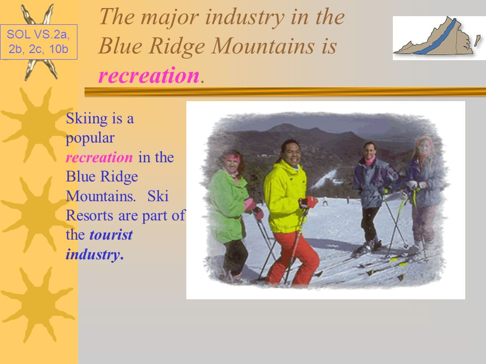 The major industry in the Blue Ridge Mountains is recreation.