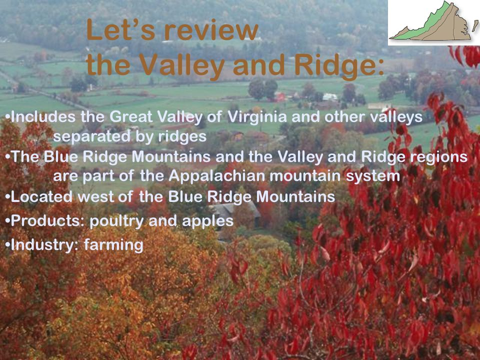 Let's review the Valley and Ridge: