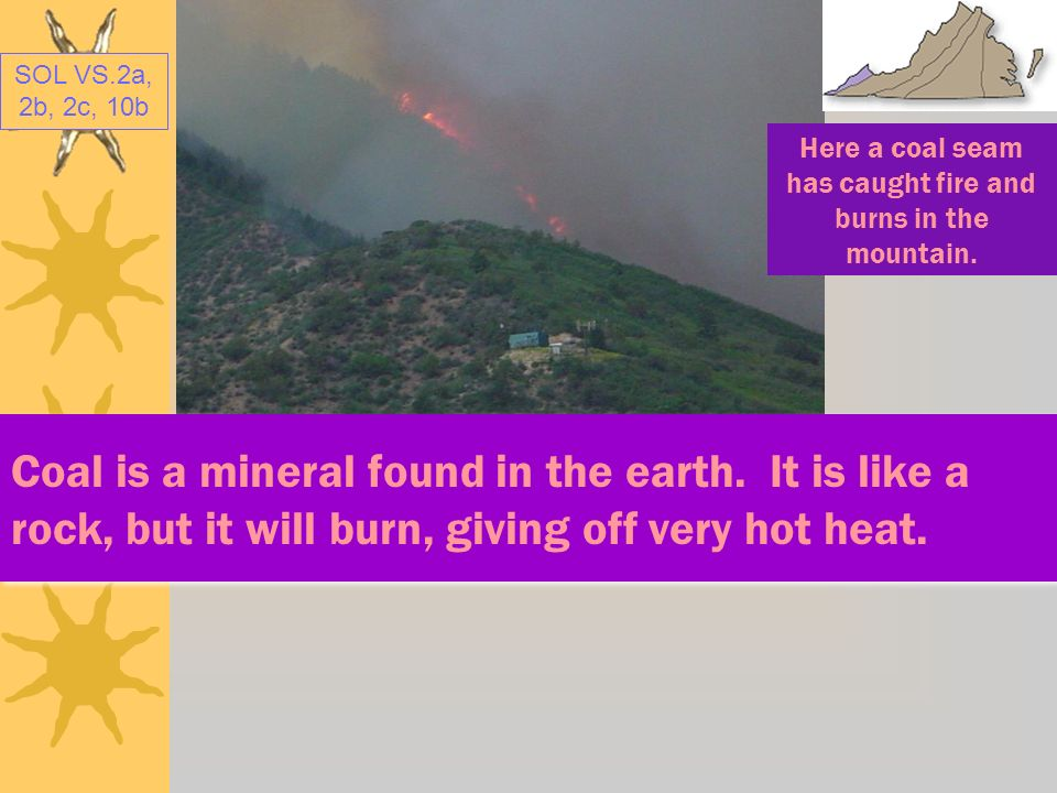 Here a coal seam has caught fire and burns in the mountain.