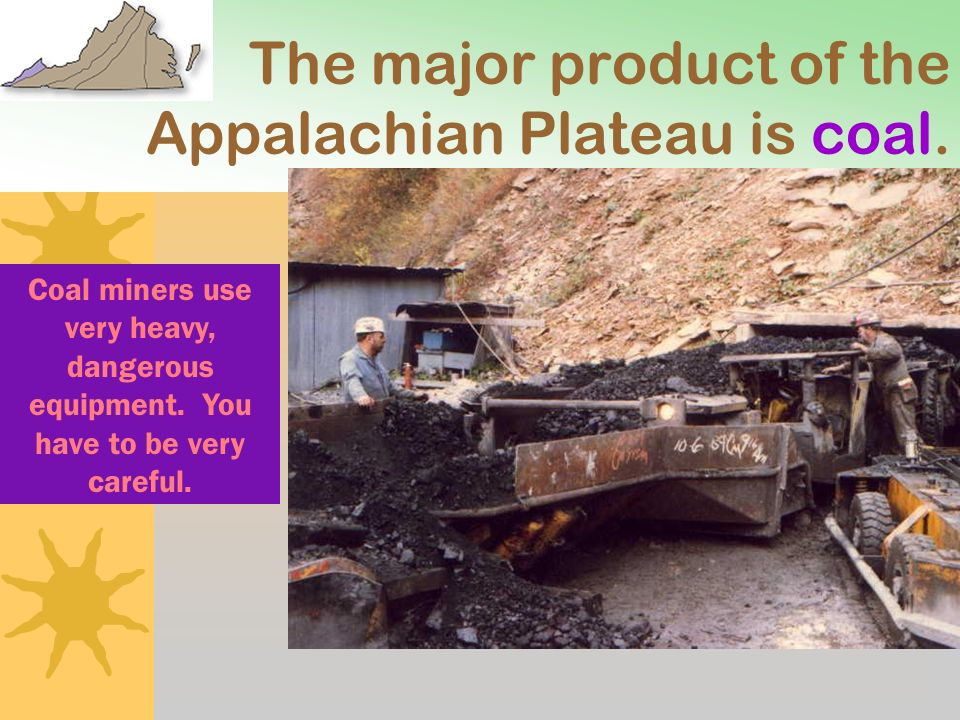 The major product of the Appalachian Plateau is coal.