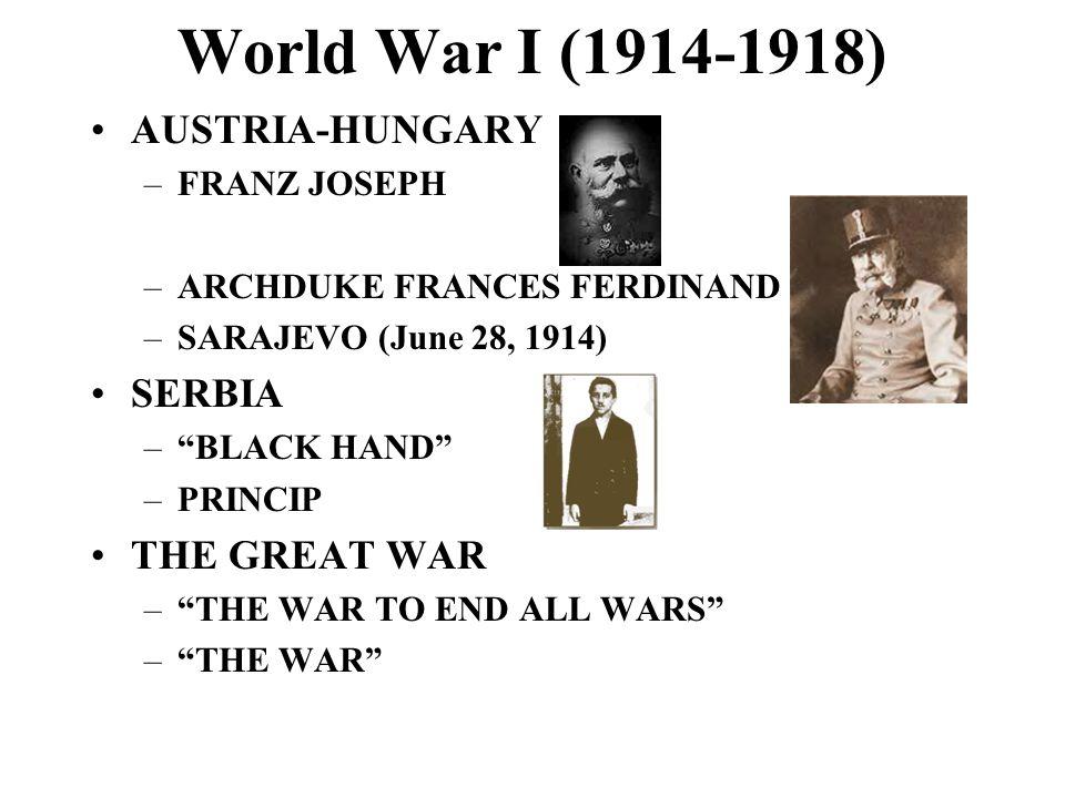 World War I (1914-1918) AUSTRIA-HUNGARY SERBIA THE GREAT WAR
