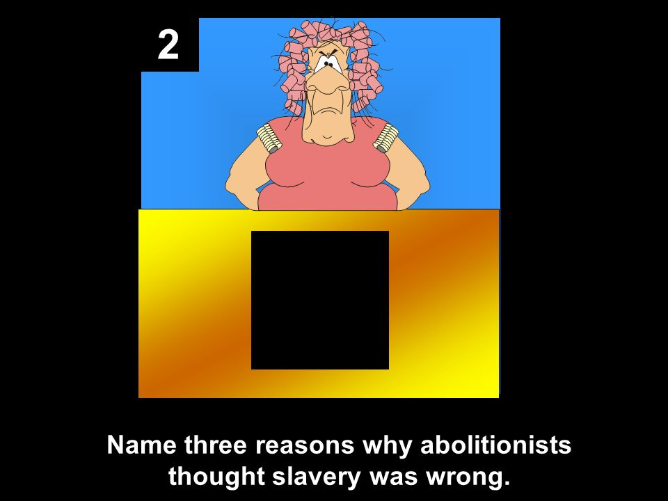 Name three reasons why abolitionists thought slavery was wrong.