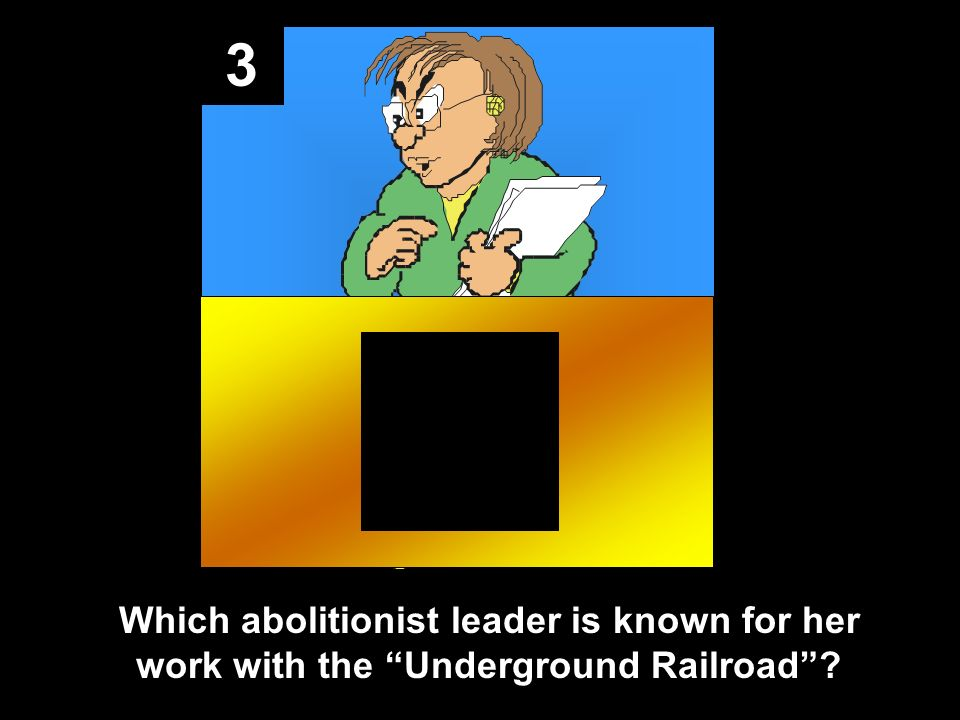 3 Which abolitionist leader is known for her work with the Underground Railroad