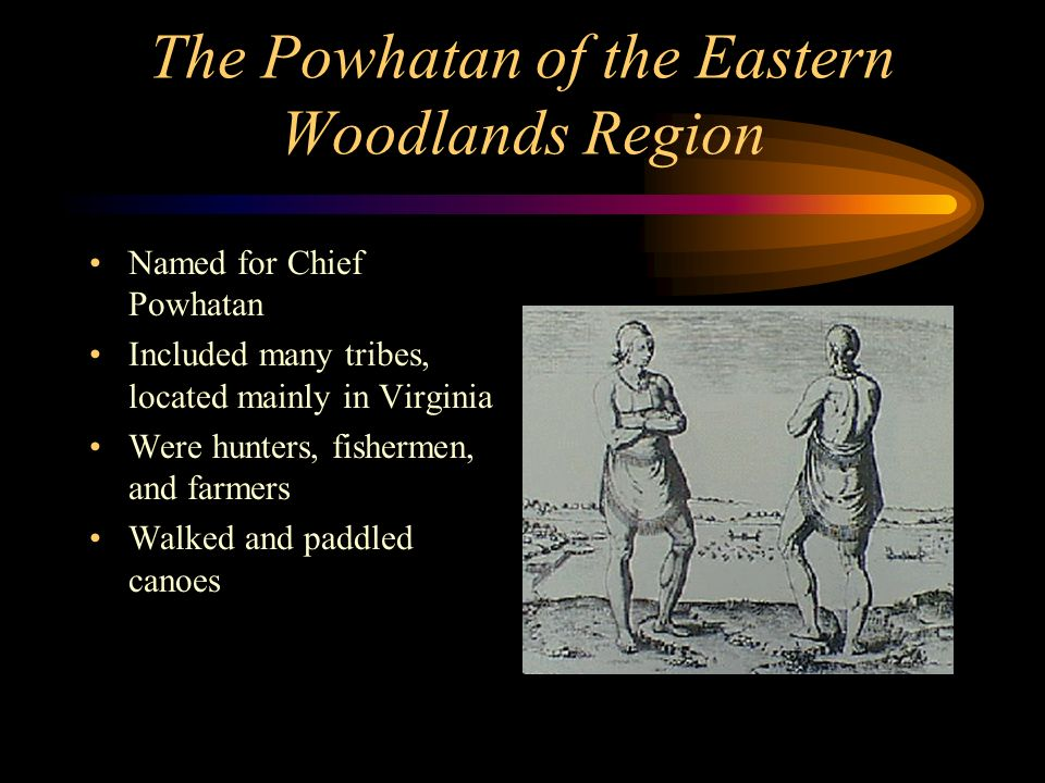 The Powhatan of the Eastern Woodlands Region