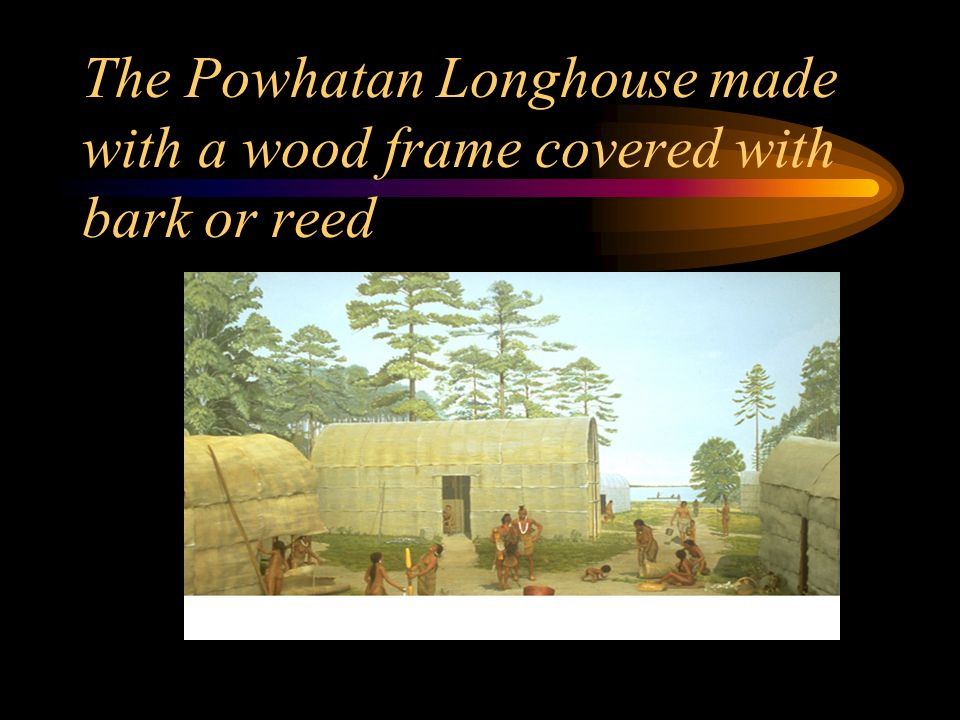 The Powhatan Longhouse made with a wood frame covered with bark or reed