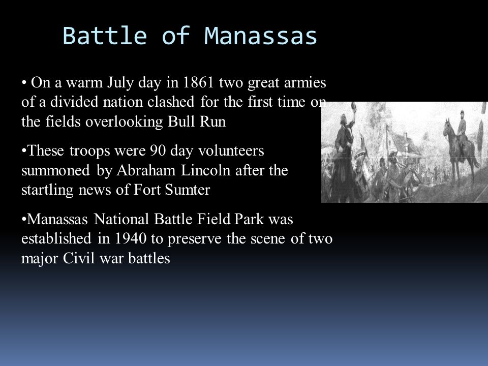 Battle of Manassas On a warm July day in 1861 two great armies of a divided nation clashed for the first time on the fields overlooking Bull Run.