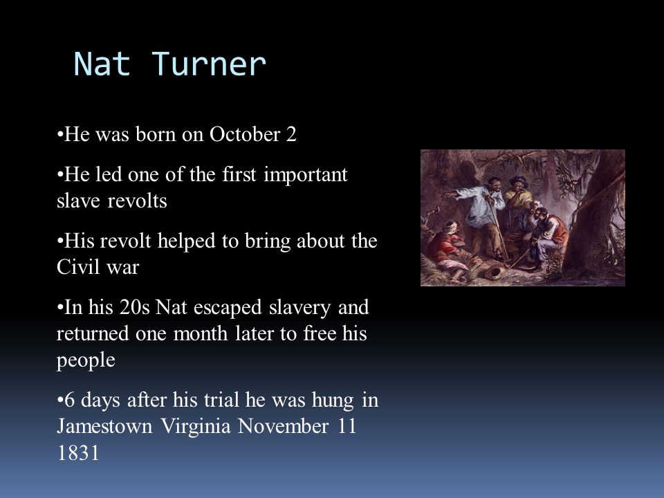 Nat Turner He was born on October 2