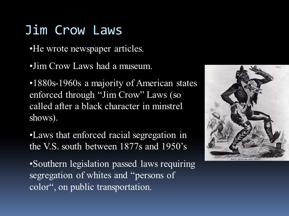 Jim Crow Laws He wrote newspaper articles. Jim Crow Laws had a museum.