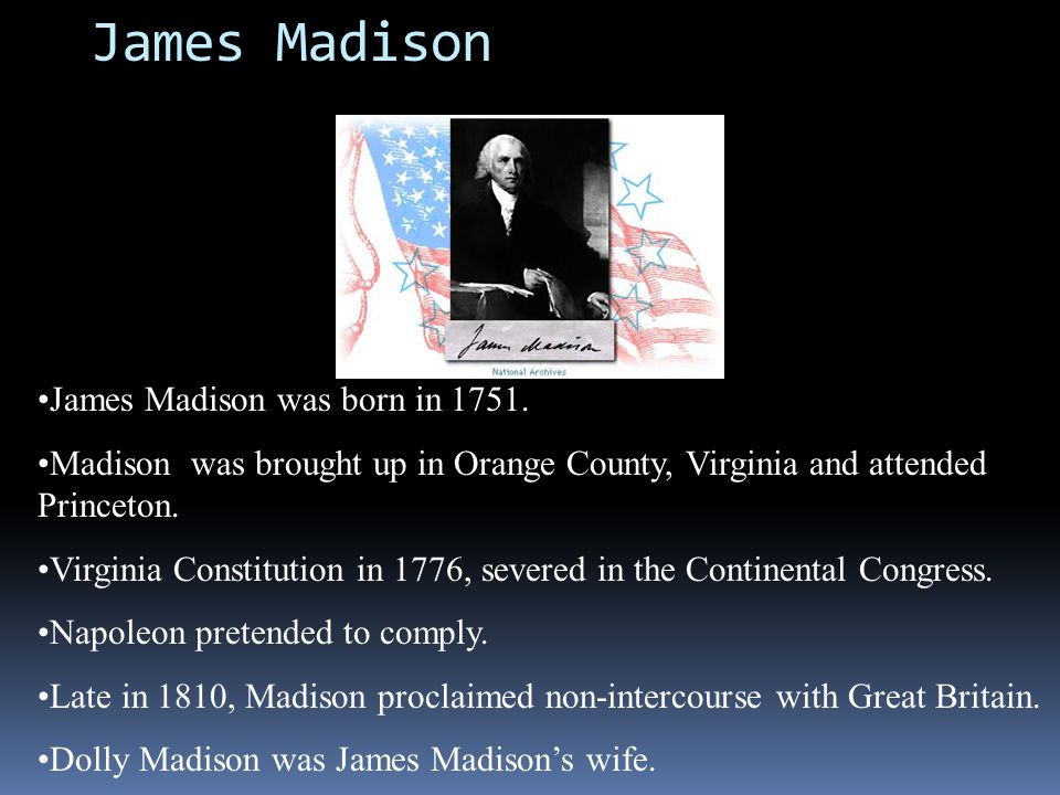 James Madison James Madison was born in 1751.