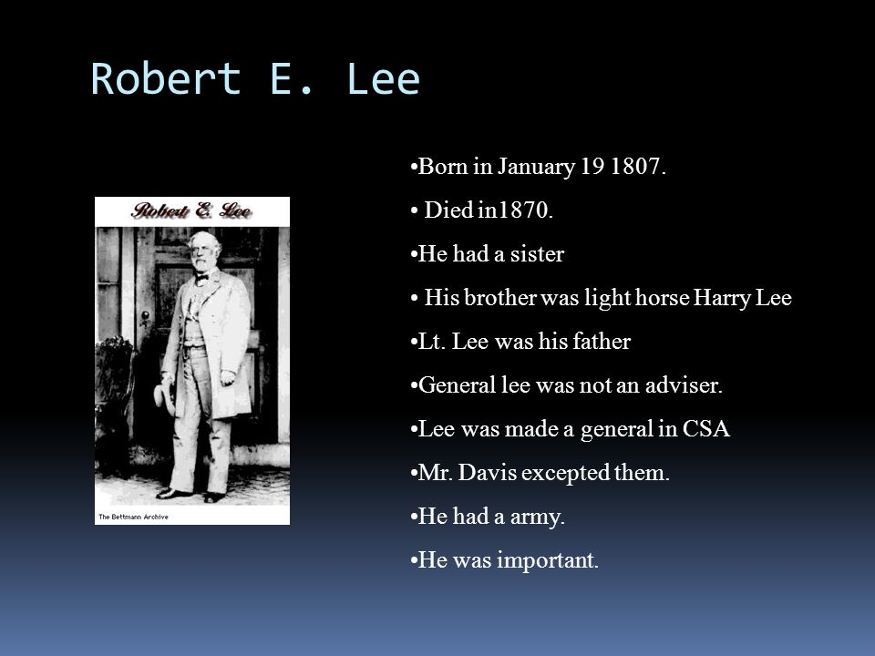 Robert E. Lee Born in January Died in1870. He had a sister