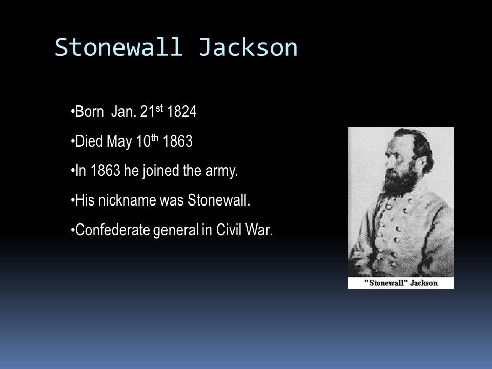Stonewall Jackson Born Jan. 21st 1824 Died May 10th 1863