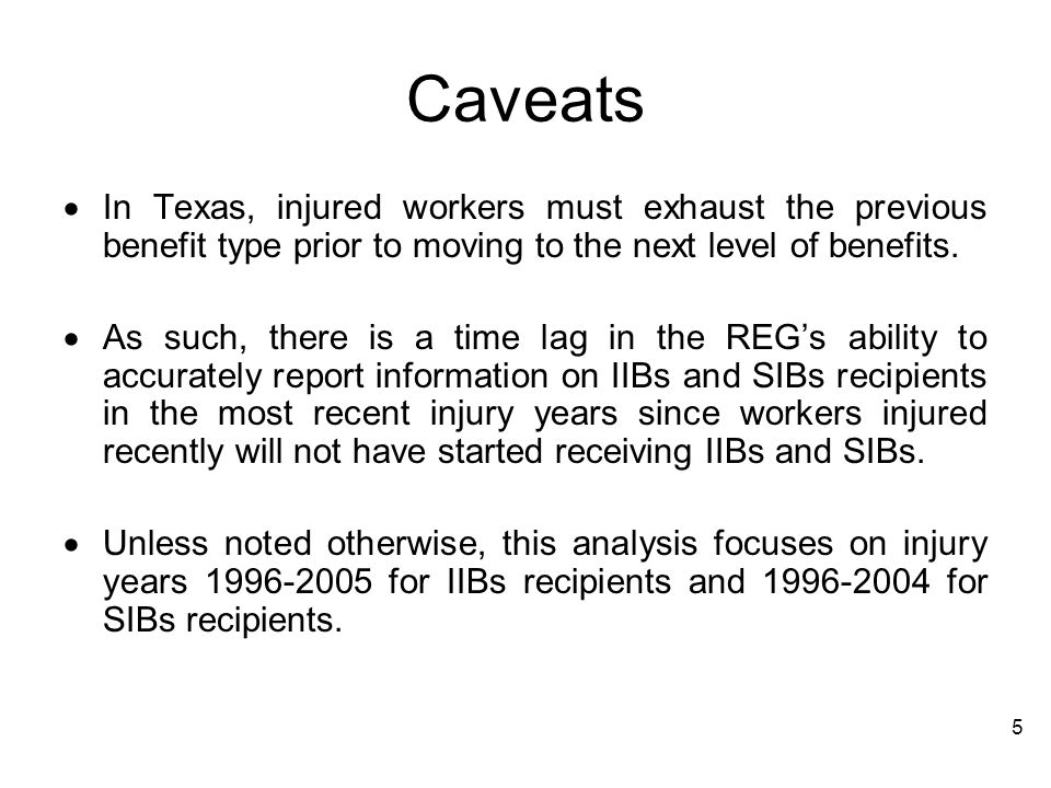 Caveats In Texas, injured workers must exhaust the previous benefit type prior to moving to the next level of benefits.