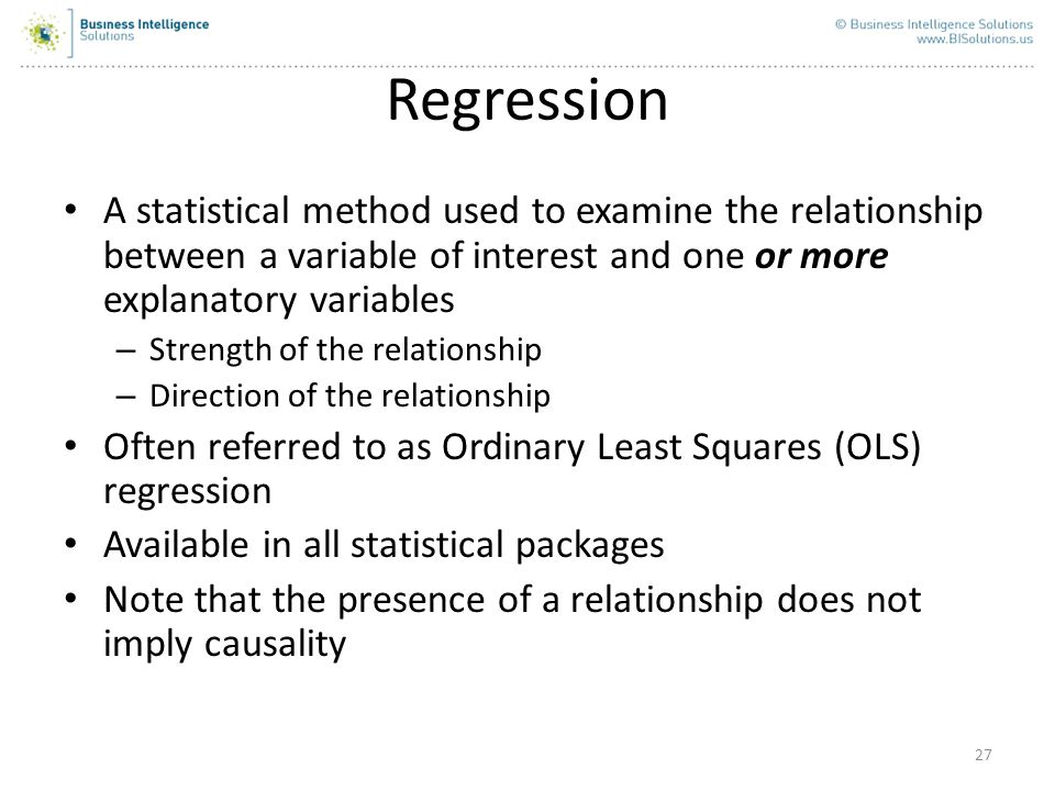 Regression A statistical method used to examine the relationship between a variable of interest and one or more explanatory variables.