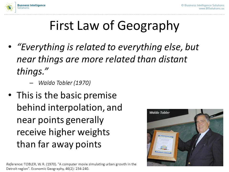 First Law of Geography Everything is related to everything else, but near things are more related than distant things.