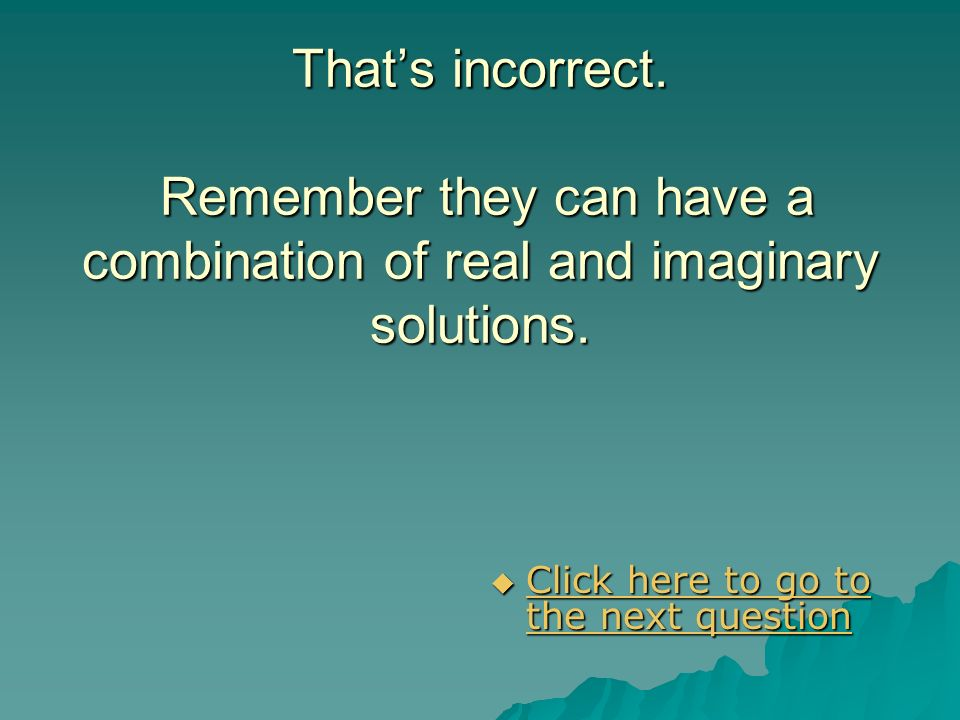 That's incorrect. Remember they can have a combination of real and imaginary solutions.