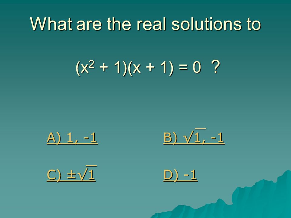 What are the real solutions to (x2 + 1)(x + 1) = 0