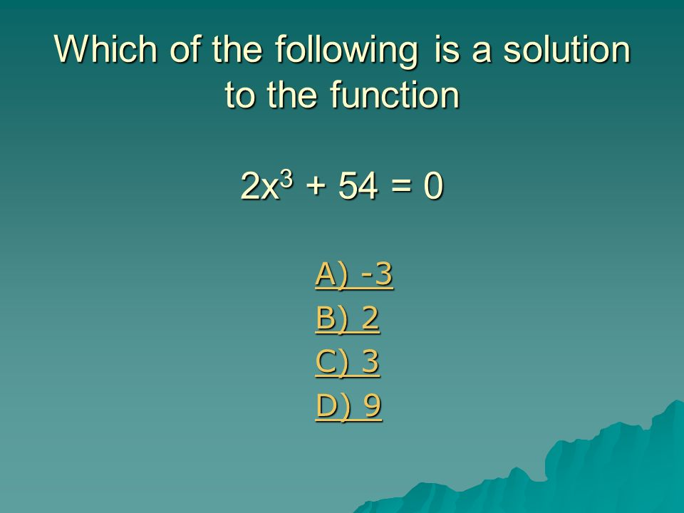 Which of the following is a solution to the function 2x3 + 54 = 0