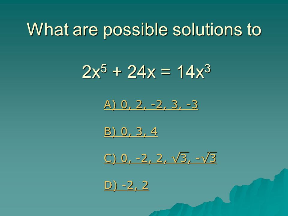 What are possible solutions to 2x5 + 24x = 14x3