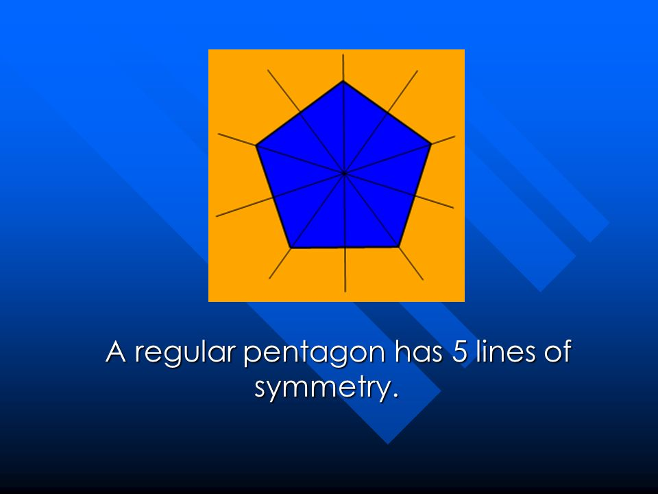 A regular pentagon has 5 lines of symmetry.