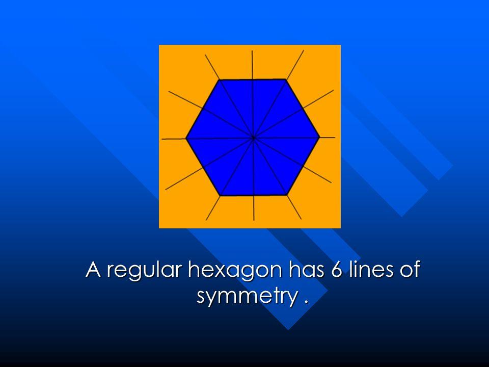 A regular hexagon has 6 lines of symmetry .