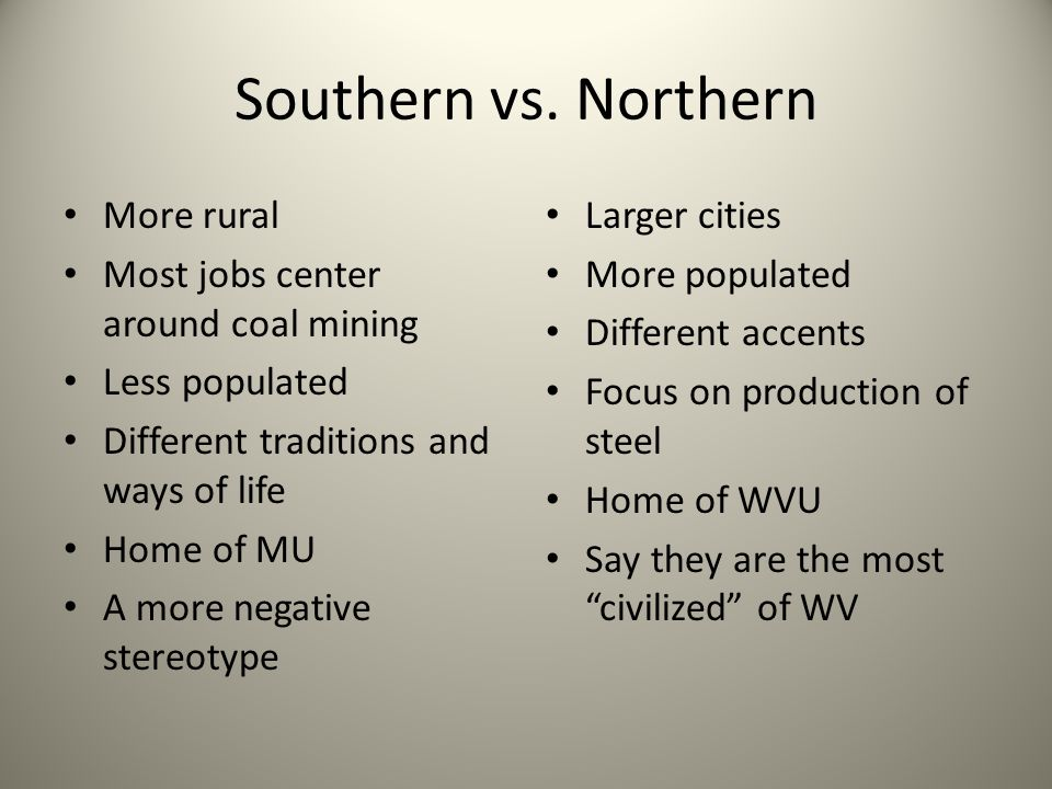 Southern vs. Northern More rural Most jobs center around coal mining