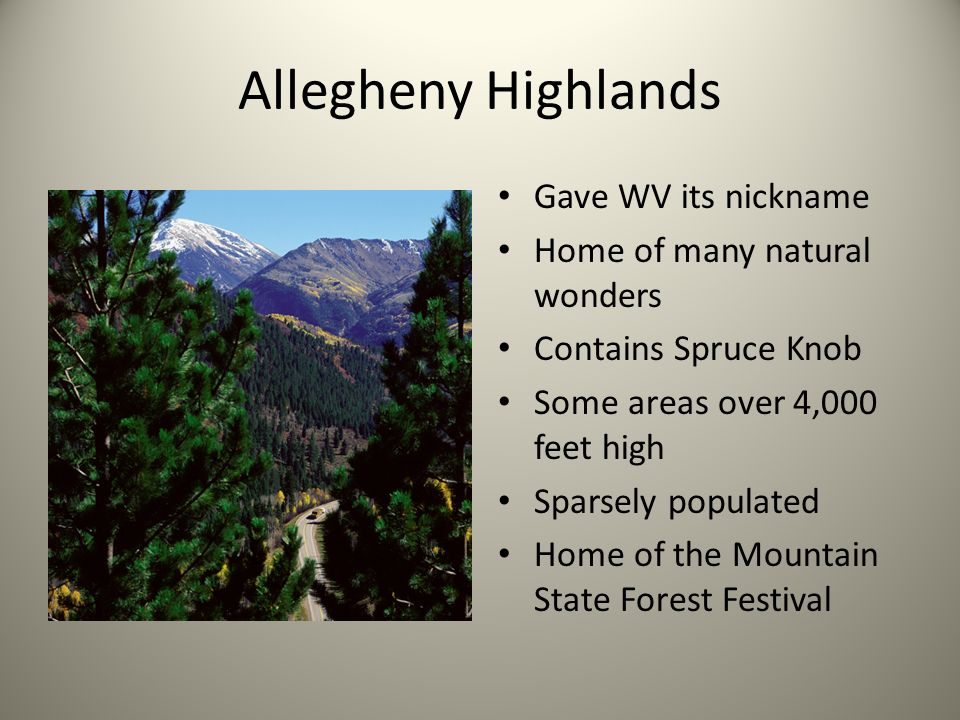 Allegheny Highlands Gave WV its nickname Home of many natural wonders