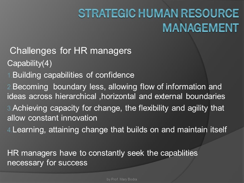 implications of human resource department becoming strategic On becoming a strategic partner: the role of in addition, even when top managers value the firm's people, they may not value the hr department for example, when asked how the founder and ceo of discuss the implications of the vrio framework for the human resource executive who seeks to.
