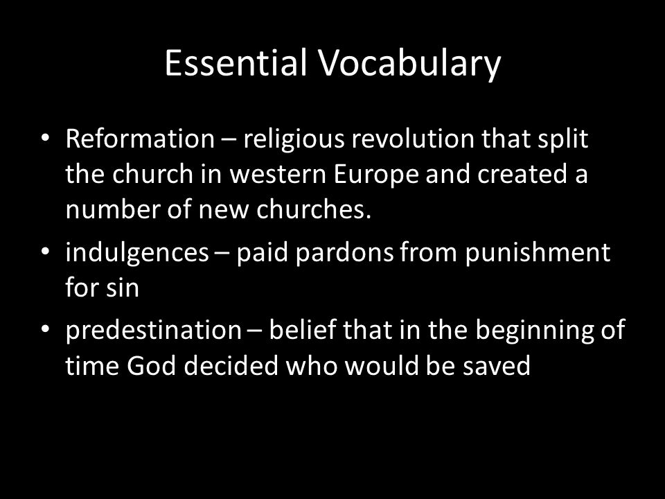 Essential Vocabulary Reformation – religious revolution that split the church in western Europe and created a number of new churches.