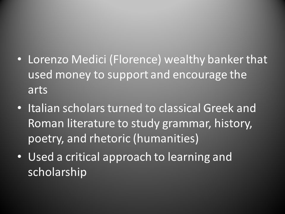 Lorenzo Medici (Florence) wealthy banker that used money to support and encourage the arts
