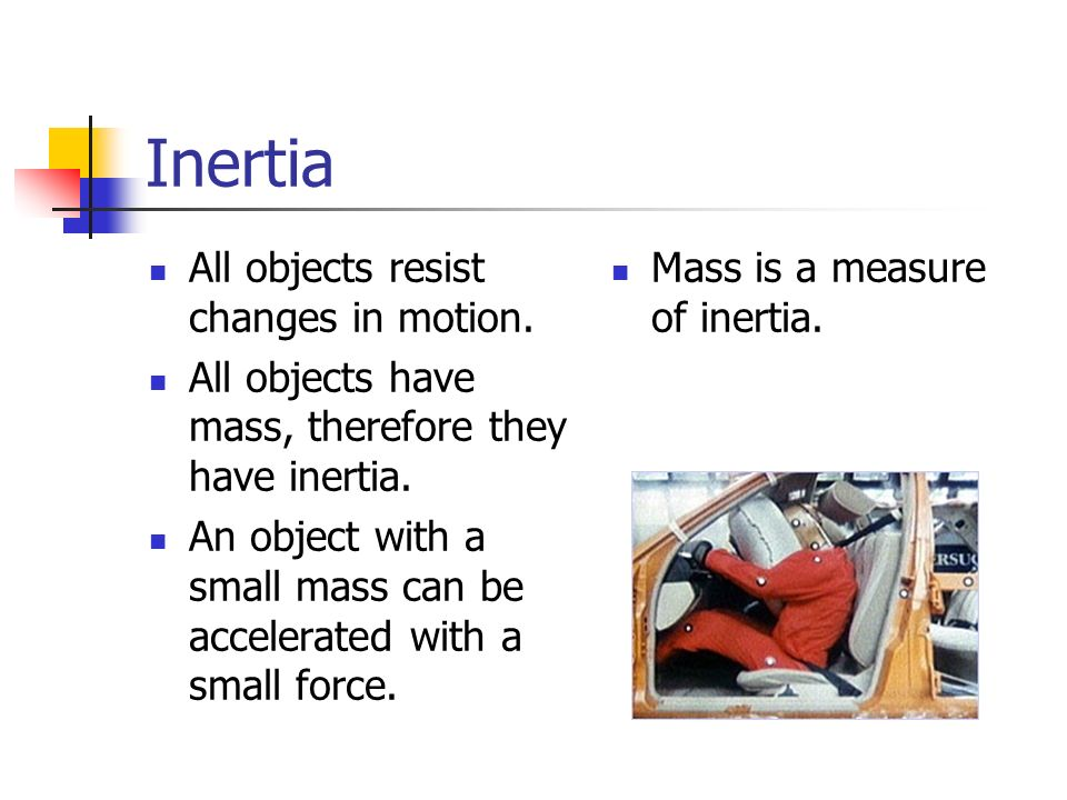 Inertia All objects resist changes in motion.