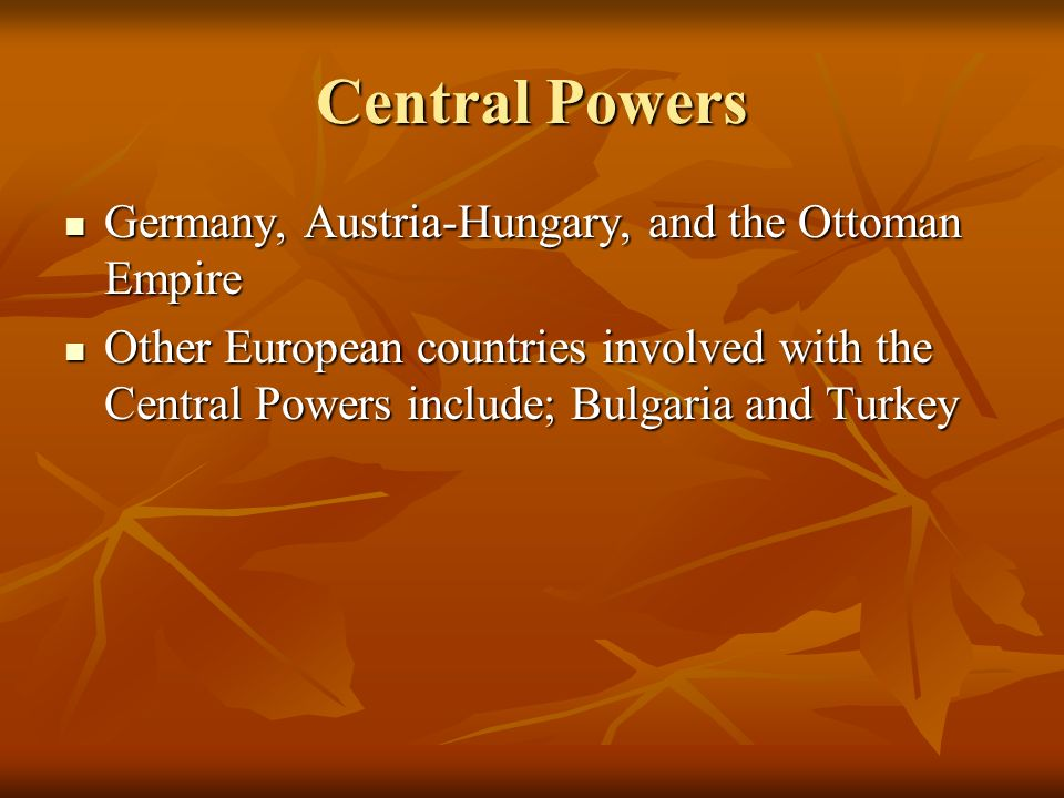 Central Powers Germany, Austria-Hungary, and the Ottoman Empire