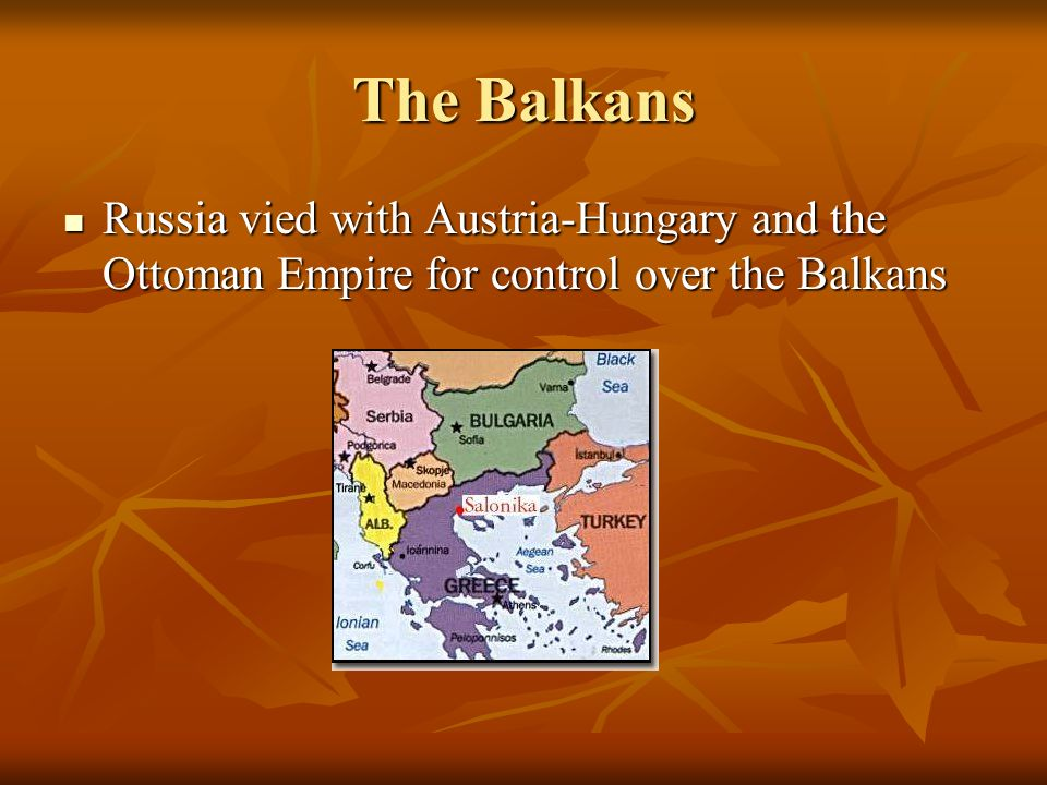 The Balkans Russia vied with Austria-Hungary and the Ottoman Empire for control over the Balkans