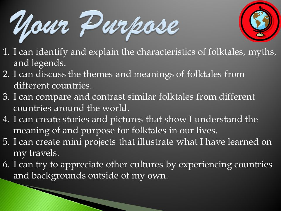 Your Purpose I can identify and explain the characteristics of folktales, myths, and legends.