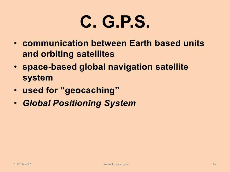 C. G.P.S. communication between Earth based units and orbiting satellites. space-based global navigation satellite system.
