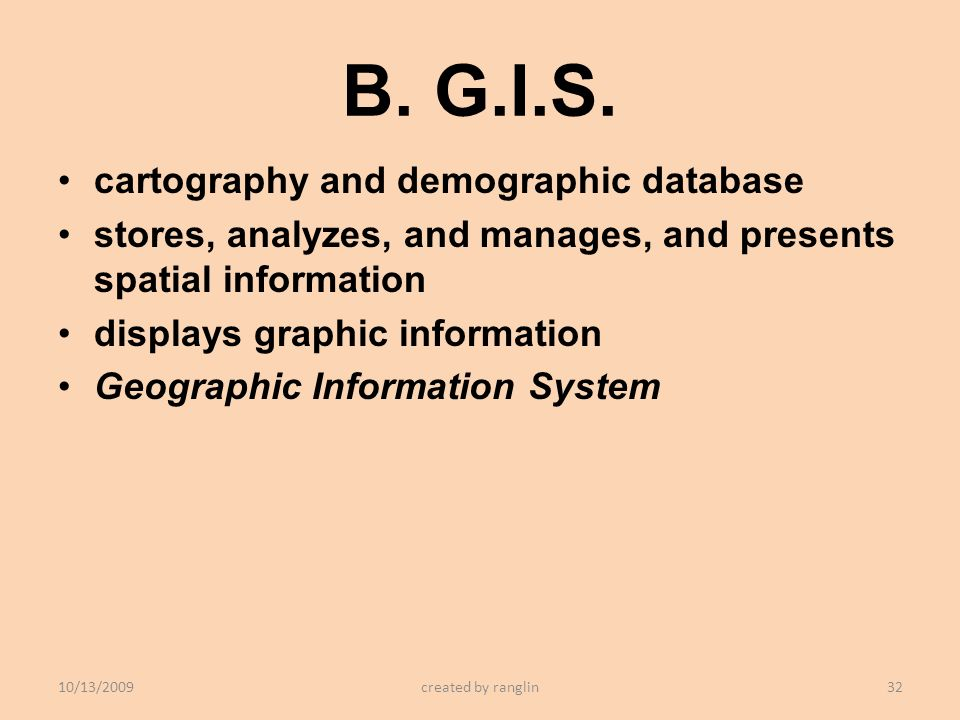 B. G.I.S. cartography and demographic database