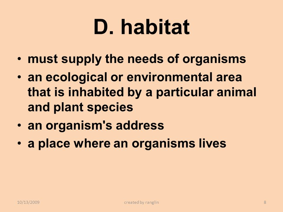 D. habitat must supply the needs of organisms