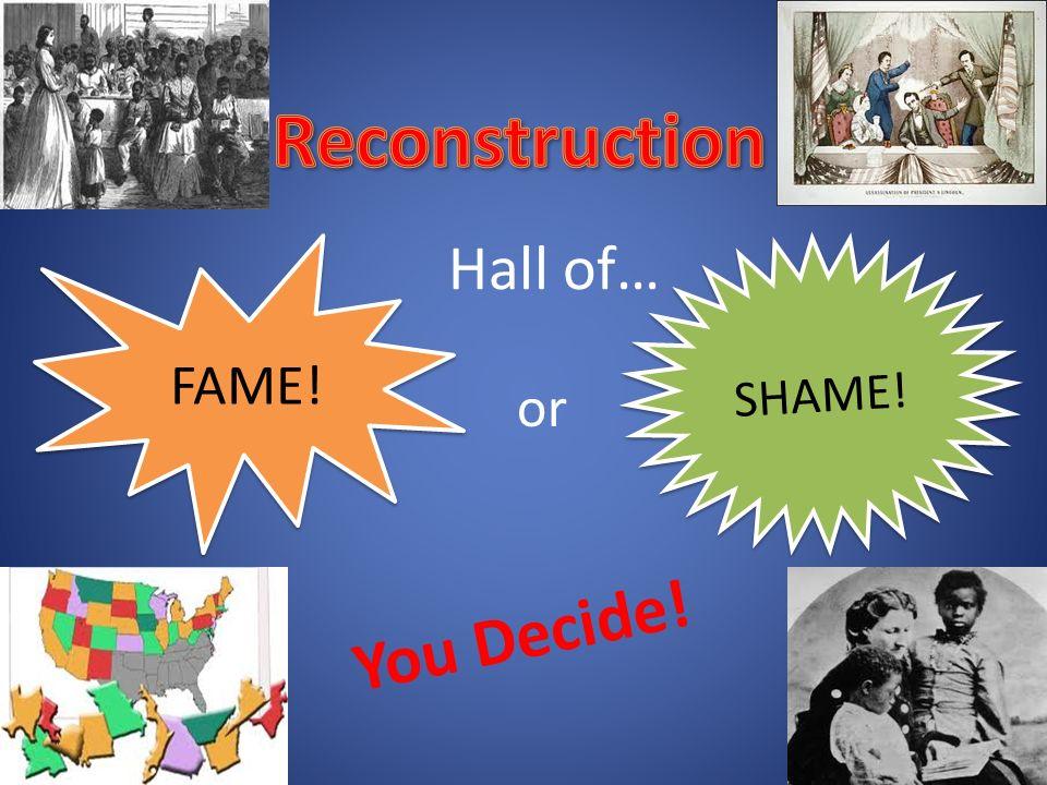 Reconstruction Hall of… FAME! SHAME! or You Decide!